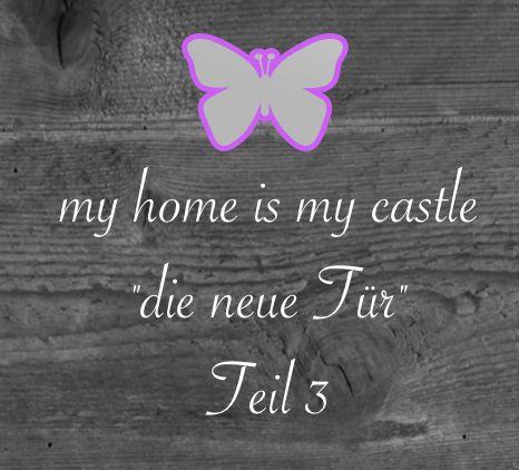 """my home is my castle…""""die neue Tür"""" – Teil 3"""