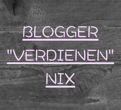 """Blogger """"VERDIENEN"""" nix….."""
