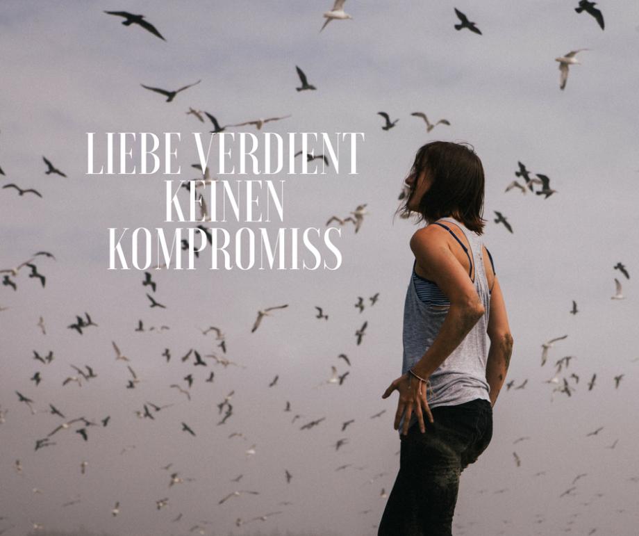 Es gibt keinen Kompromiss für die Liebe…meine Wochengedanken aus KW31
