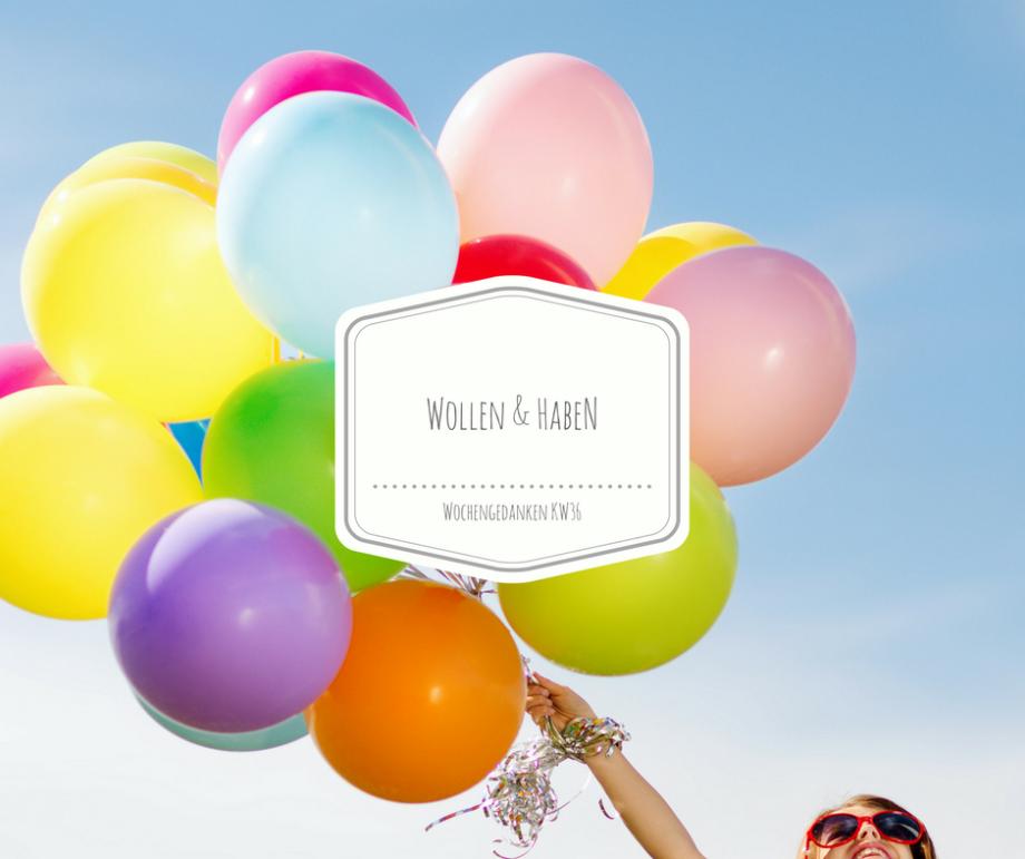 Wollen & Haben…meine Wochengedanken aus KW36!