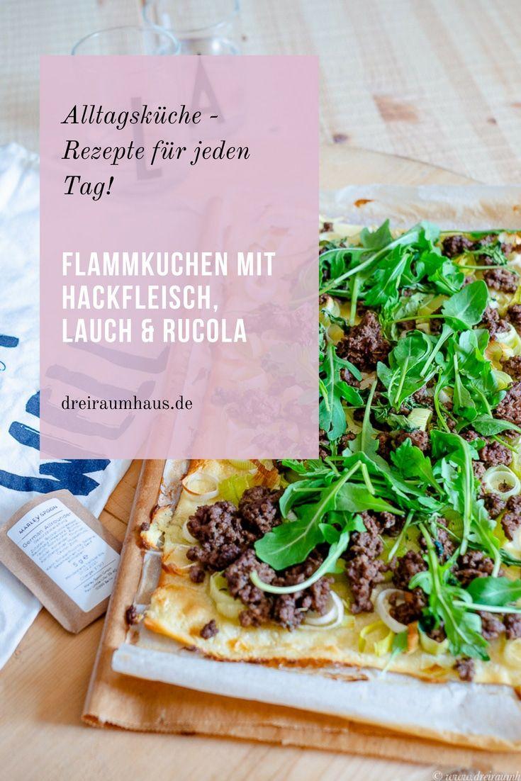 Küchengeflüster für den Alltag: Flammkuchen mit Hackfleisch, Lauch und Rucola!