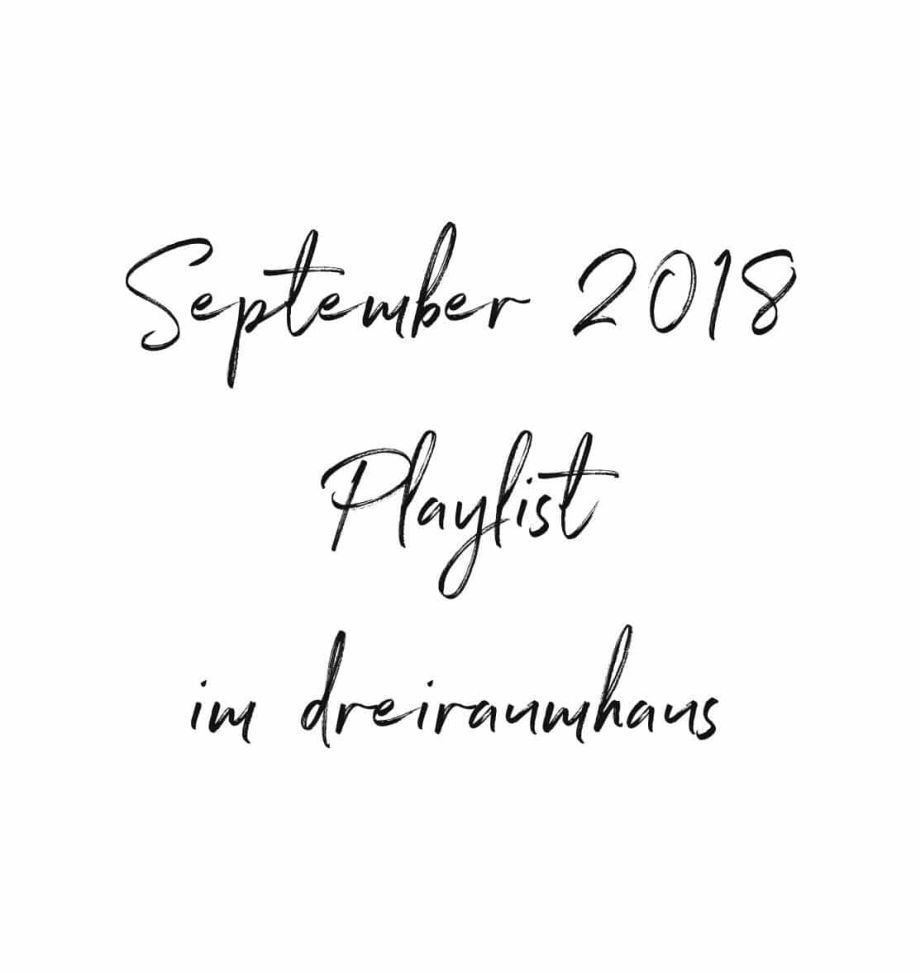 dreiraumhaus Playlist September 2018