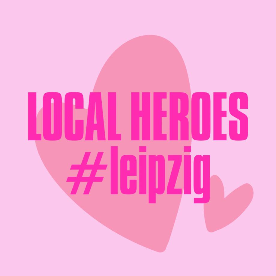 LOCAL HEROES #LEIPZIG